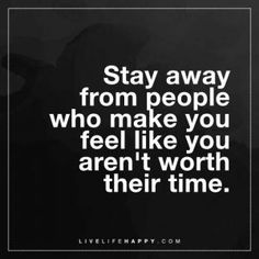 Deep Life Quote: Stay away from people who make you feel like you aren't worth their time.