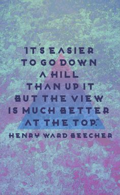 Quote: Its Easier to go down a hill than up it