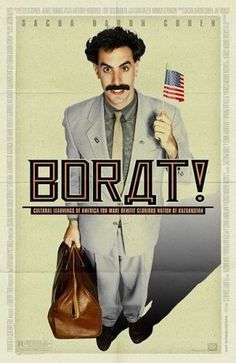 "Borat: Cultural Learnings of America for Make Benefit Glorious Nation of Kazakhstan ~ ""Kazakh TV talking head Borat is dispatched to the United States to report on the greatest country in the world. With a documentary crew in tow, Borat becomes more interested in locating and marrying Pamela Anderson."""