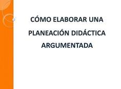 Compartimos esta presentación en formato PDF de cómo elaborar una planeación didáctica argumentada, esperamos que con este excelente material sobre