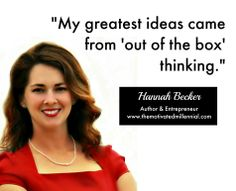 Don't be afraid to thing outside the box! Go entrepreneurs! The Motivated Millennial, Hananh Becker (2014).