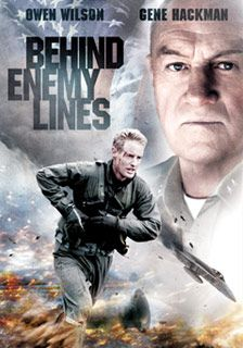 Behind Enemy Lines (2001) -- Owen Wilson, Gene Hackman, A Navy navigator is shot down over enemy territory and is ruthlessly pursued by a secret police enforcer and the opposing troops. Meanwhile his commanding officer goes against orders in an attempt to rescue him.