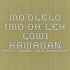 MO`OLELO [mo-oh-Leh-low] Hawaiian story/legend/tale/narrative