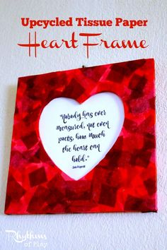 This upcycled tissue paper heart frame is an easy craft for both kids and adults. It makes a perfect gift for Valentine's Day, Mother's Day, Father's Day, Christmas, weddings, anniversaries, birthday's, or any other special occasion.