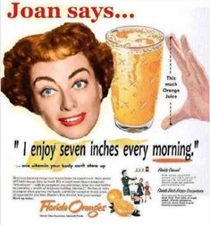 """Joan Crawford """"I enjoy 7 inches every morning"""".of Orange Juice that is! Funny Advertising, Funny Ads, Old Advertisements, Haha Funny, Funny Memes, Funny Shit, Funny Vintage Ads, Vintage Humor, Vintage Posters"""