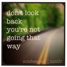 Quote Quotes Quoted Quotation Quotations don't look back you're not going that way inspiration motivation