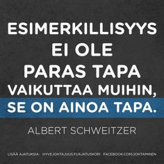Esimerkillisyys ei ole paras tapa vaikuttaa muihin, se on ainoa tapa. — Albert Schweitzer Albert Schweitzer, Lessons Learned In Life, Einstein, Leadership, Wisdom, Facts, Thoughts, Sayings, Learning