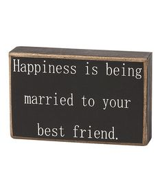Take a look at this Happiness is Being Married Box Sign by Collins on #zulily today! $6.49, regular 9.00. For a wedding! or anniversary.