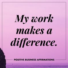 Positive Business Affirmations | My work makes a difference | To The Wild Co.