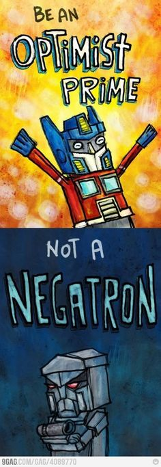 Don't be a nerdy Negatron. Think Optimistically, and you'll be as cool as Prime. Quotes To Live By, Me Quotes, Funny Quotes, Just In Case, Just For You, Be My Hero, Def Not, Humor Grafico, Geek Out