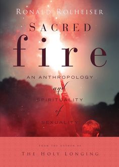 Sacred Fire: An Anthropology and Spirituality of Sexuality Pre-Order Set For Release December 01, 2015