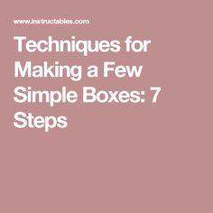 Techniques for Making a Few Simple Boxes: 7 Steps Wood Boxes, Make It Simple, Random, How To Make, Diy, Wooden Crates, Wood Crates, Bricolage, Do It Yourself