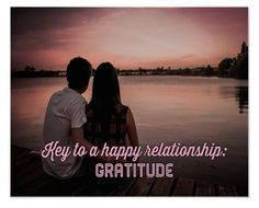 I've been supporting couples all my life. When there's a rocky patch or a breakdown, the first thing I look for in the relationship is the presence of absence of the expression of gratitude. I see gratitude as the glue that hold couples together. Gratitude is loving what you have, not longing for more. That's tough at times.