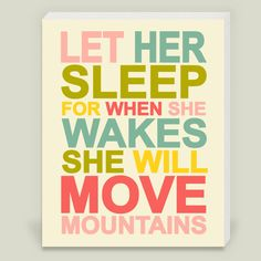 Fun Indie Art from BoomBoomPrints.com! http://www.boomboomprints.com/Product/FinnyandZook/Let_Her_Sleep_For_When_She_Wakes_She_Will_Move_Mountains_Typography/Wrapped_Canvas_Prints/16x20_Gallery_Wrapped_Canvas/