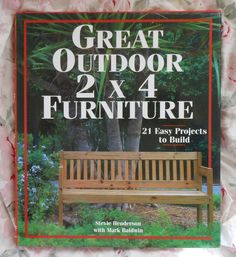 Great Outdoor 2x4 Furniture Book 21 Easy Projects To Build Stevie Henderson…
