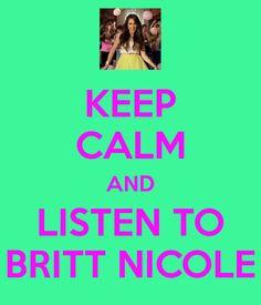 KEEP CALM AND LISTEN TO BRITT NICOLE