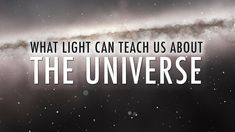 What Light Can Teach Us About the #Universe #cosmology #astronomy