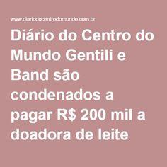 """Diário do Centro do Mundo Gentili e Band são condenados a pagar R$ 200 mil a doadora de leite chamada de """"vaca"""""""