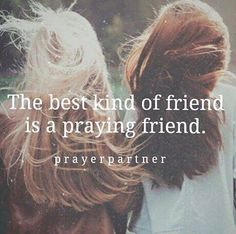 I am so thankful to have praying best friends! I love praying for my friends and to know that they are praying for me.