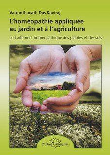 L'homéopathie appliquée au jardin et à l'agriculture : Le traitement homéopathique des plantes et des sols