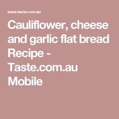 Cauliflower, cheese and garlic flat bread Recipe - Taste.com.au Mobile