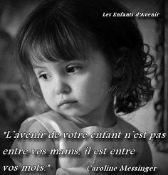 L'avenir de votre enfant n'est pas entre vos mains, il est entre vos mots. (Caroline Messinger)
