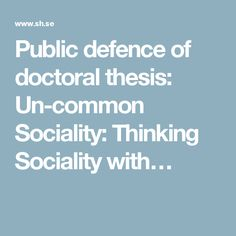 Public defence of doctoral thesis: Un-common Sociality: Thinking Sociality with…