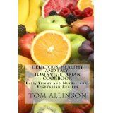 Delicious, Healthy And Easy - Tom's Vegetarian Cookbook: Easy Yummy And Nutritional Vegan Recipes (Paperback)By Tom Allinson