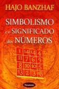 Simbolismo e o Significado dos Números – Hajo Banzhaf. Do zero aos 22, os fatos que tornaram os números carregados de mistérios.