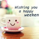 Wishing you a happy weekend. Free Daily Ecards.