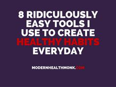 8 Ridiculously Easy Tools I Use to Create Healthy Habits Every Day:  Article here: http://modernhealthmonk.com/healthy-habits-tools/