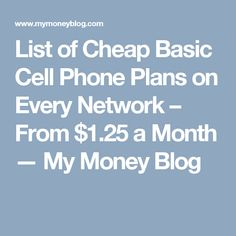 List of Cheap Basic Cell Phone Plans on Every Network – From $1.25 a Month — My Money Blog