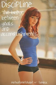 DISCIPLINE ~ the bridge between goals and accomplishments