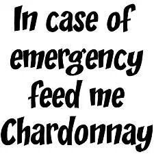 In case of emergency feed me Chardonnay.
