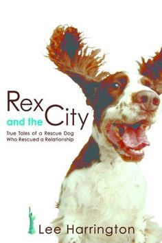 Rex and the City: True Tales of a Rescue Dog Who Rescued a Relationship: http://www.amazon.com/Rex-City-Rescued-Relationship-ebook/dp/B006O4SRY2/?tag=extmon-20