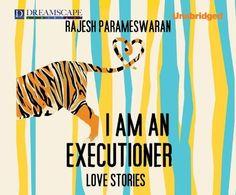 I Am an Executioner: Love Stories by Rajesh Parameswaran