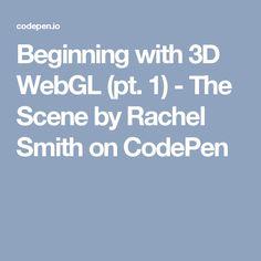Beginning with 3D WebGL (pt. 1) - The Scene by Rachel Smith on CodePen