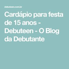 Cardápio para festa de 15 anos - Debuteen - O Blog da Debutante