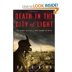 Death in the City of Light: The Serial Killer of Nazi-Occupied Paris -- Very good True Crime story set in World War II Paris, France!