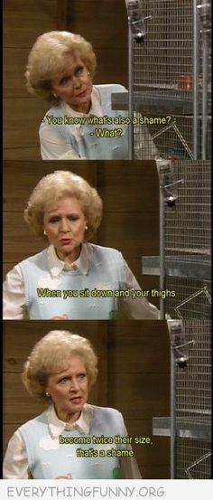 funny caption golden girls know what's a shame when you sit and thighs rose