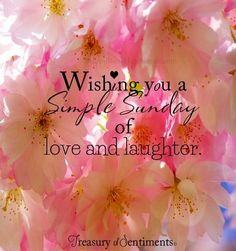 Wishing you a simple Sunday of love and laughter.