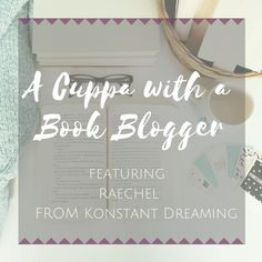 A CUPPA WITH A BOOK BLOGGER   RAECHEL FROM KONSTANT DREAMING