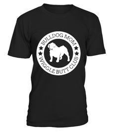 """# Bulldog Mom Wiggle Butt Club T Shirt .  Guaranteed safe and secure checkout via:Paypal 