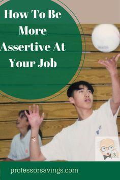 How to Be More Assertive at Your Job : Workplace Etiquette & Tips #career #job #money Click=>> http://professorsavings.com/how-to-be-more-assertive-at-your-job-workplace-etiquette-tips/?utm_content=buffer41554&utm_medium=social&utm_source=pinterest.com&utm_campaign=buffer