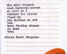 Shapes in the Clouds - Typewriter Series by Tyler Knott Gregson Poem Quotes, Quotable Quotes, Life Quotes, Most Beautiful Words, Typewriter Series, Magic Words, Sweet Words, Hopeless Romantic, Word Porn
