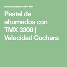 Pastel de ahumados con TMX 3300 | Velocidad Cuchara