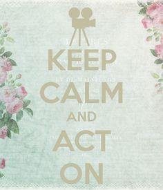 KEEP CALM AND ACT ON