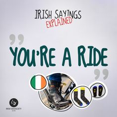 "Irish Saying: ""You're a Ride"" - Explained"