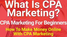 What Is CPA Marketing? - CPA Marketing For Beginners - How To Make Money Online With CPA Marketing -- http://www.YourWay4Success.com