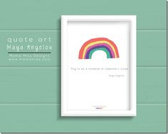 quote art: Try To Be A Rainbow   @mamamissblog #freeprintable #MayaAngelou #quotelove